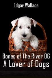 Bones Of The River 06 - A Lover of Dogs