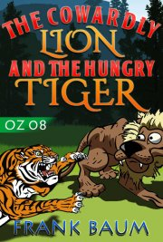 OZ 08 - The Cowardly Lion and the Hungry Tiger