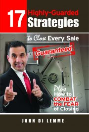 17 Highly-Guarded Strategies to Close Every Sale Guaranteed Plus How to Combat the Fear of Closing