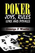POKER Joys, Rules, Lore and Pitfalls