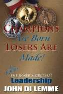 Champions are Born, Losers are Made! Plus Bonus The Inner Secrets of Leadership