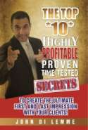 The Top *10* Highly Guarded, Profitable, Proven, Time-Test Secrets to Create the Ultimate First and Last Impression with Your Clients